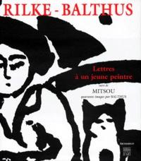 Rainer Maria Rilke et  Balthus - Lettres à un jeune peintre - Quarante images.