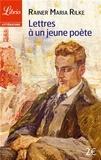 Rainer Maria Rilke - Lettres à un jeune poète - Et autres lettres de poètes.