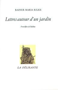 Rainer Maria Rilke - Lettres autour d'un jardin.