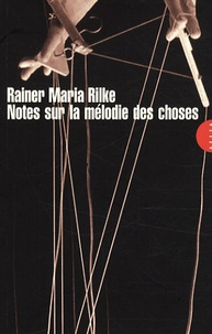 Rainer Maria Rilke - Notes sur la mélodie des choses.