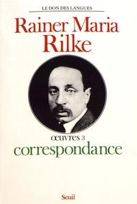 Rainer Maria Rilke - Oeuvres - Volume 3, Correspondance.