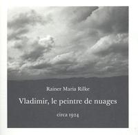 Rainer Maria Rilke - Vladimir, le peintre des nuages.