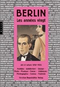 Rainer Metzger - Berlin Les années vingt - Art et culture 1918-1933, Peinture-Architecture-Design-Mode-Musique-Danse-Littérature-Photographie-Cinéma-Publicité.