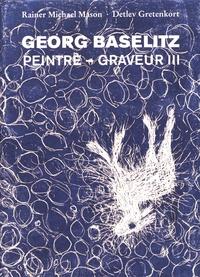 Rainer Michael Mason et Detlev Gretenkort - Georg Baselitz peintre-graveur - Volume 3, Werkverzeichnis der Druckgraphik (1983-1989).