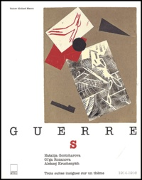 Rainer Michael Mason - Guerre S - Trois suites insignes sur un thème, 1914-1916, Natalija Gontcharova, Ol'ga Rozanova, Aleksej Kruchenykh.