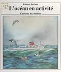 Rainer Sacher et Lucienne Gaullieur - L'océan en activité.