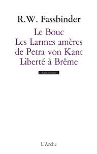 Rainer Werner Fassbinder - Le Bouc ; Les Larmes amères de Petra von Kant ; Liberté à Brême.