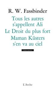 Rainer Werner Fassbinder - Tous les autres s'appellent Ali ; Le Droit du plus fort ; Maman Küsters s'en va au ciel.