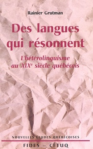 Rainier Grutman - Des langues qui résonnent - L'hétérolinguisme au XIXe siècle québécois.