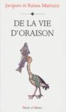 Raïssa Maritain et Jacques Maritain - De la vie d'oraison.