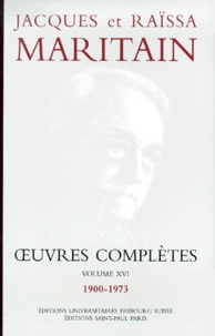 Raïssa Maritain et Jacques Maritain - OEUVRES COMPLETES. - Volume 16, 1900-1973.