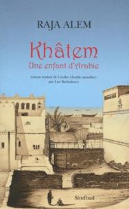 Raja Alem - Khâtem - Une enfant d'Arabie.