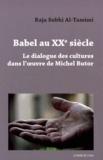 Raja Subhi Al-Tamimi - Babel au XXe siècle - Le dialogue des cultures dans l'oeuvre de Michel Butor.