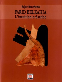 Rajae Benchemsi - Farid Belkahia - L'intuition créatrice.