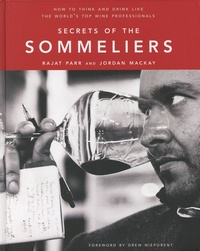 Rajat Parr et Jordan Mackay - Secrets of the sommeliers - How to think and drink like the world's top wine professionals.