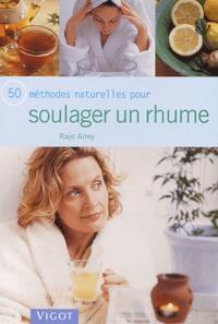 Raje Airey - 50 méthodes naturelles pour soulager un rhume.