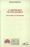 Rajendra Paratian - La République de l'Ile Maurice - Dans le sillage de la délocalisation.
