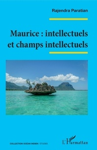 Rajendra Paratian - Maurice : intellectuels et champs intellectuels.