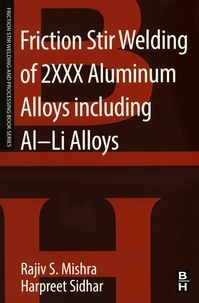 Rajiv Mishra et Harpreet Sidhar - Friction Stir Welding of 2XXX Aluminum Alloys including Al-Li Alloys.