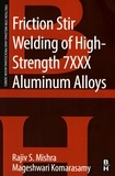 Rajiv Mishra et Mageshwari Komarasamy - Friction Stir Welding of High Strength 7XXX Aluminum Alloys.