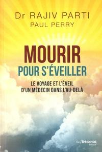 Rajiv Parti - Mourir pour s'éveiller - Le voyage et l'éveil d'un médecin dans l'au-delà.