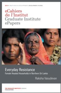 Raksha Vasudevan - Everyday Resistance - Female Headed Households in Northern Sri Lanka.