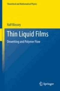 Ralf Blossey - Thin Liquid Films - Dewetting and Polymer Flow.