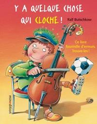 Ralf Butschkow - Y a quelque chose qui cloche ! - Ce livre fourmille d'erreurs, trouve-les !.