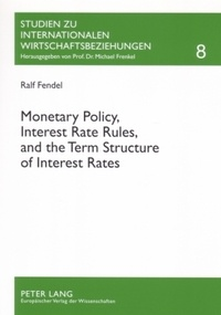 Ralf Fendel - Monetary Policy, Interest Rate Rules, and the Term Structure of Interest Rates - Theoretical Considerations and Empirical Implications.
