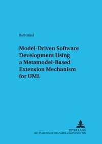 Ralf Gitzel - Model-Driven Software Development Using a Metamodel-Based Extension Mechanism for UML.
