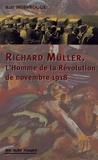 Ralf Hoffrogge - Richard Müller - L'homme de la révolution de novembre 1918.