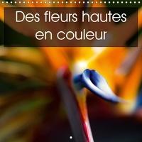 Ralf Kaiser - Des fleurs hautes en couleur (Calendrier mural 2017 300 × 300 mm Square) - Des fleurs de toute beauté et hautes en couleur (Calendrier mensuel, 14 Pages ).