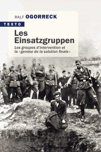 """Ralf Ogorreck - Les Einsatzgruppen - Les groupes d'intervention et la """"genèse de la solution finale""""."""