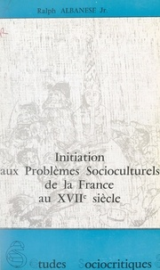 Ralph Albanese et Edmond Cros - Initiation aux problèmes socioculturels de la France au XVIIe siècle.