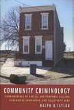 Ralph-B Taylor - Community Criminology - Fundamentals of Spatial and Temporal Scaling, Ecological Indicators, and Selectivity Bias.