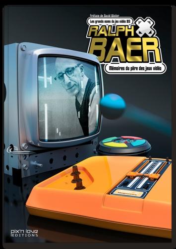 Ralph Baer - Ralph Baer - Mémoires du père des jeux vidéo.