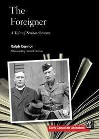Ralph Connor et Daniel Coleman - The Foreigner - A Tale of Saskatchewan.