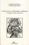 Ralph Dekoninck et Janine Desmulliez - Controverses et polémiques religieuses - Antiquité-Temps modernes.