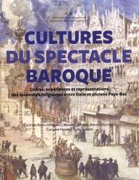 Ralph Dekoninck et Maarten Delbeke - Cultures du spectacle baroque - Cadres, expériences et représentations des solennités religieuses entre Italie et anciens Pays-Bas.