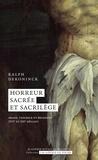 Ralph Dekoninck - Horreur sacrée et sacrilège - Image, violence et religion (XVIe et XXIe siècles).