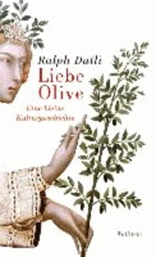 Ralph Dutli - Liebe Olive - Eine kleine Kulturgeschichte.