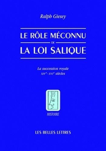 Ralph E. Giesey - Le rôle méconnu de la loi salique - La succession royale, XIVe-XVIe siècles.