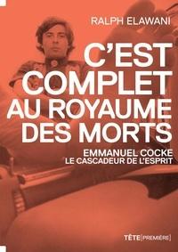 Ralph Elawani et Denise Boucher - C'est complet au royaume des morts - Emmanuel Cocke, le cascadeur de l'esprit.