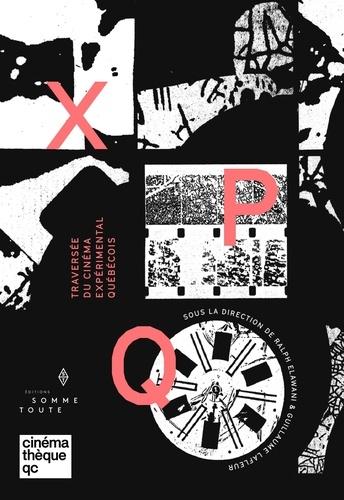 Ralph Elawani et Guillaume Lafleur - X P Q - Traversée du cinéma expérimental québécois.