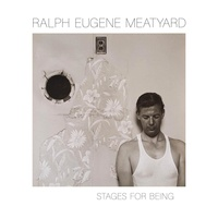 Ralph Eugene Meatyard - Ralph Eugene Meatyard - Stages for being.