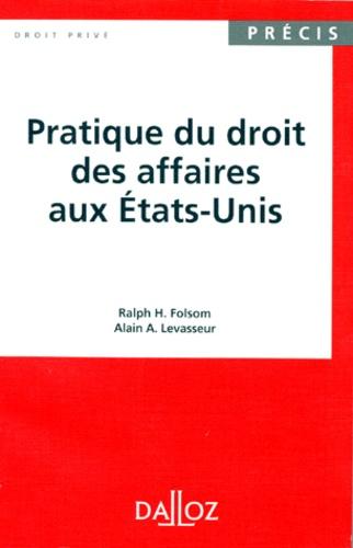 Ralph-H Folsom et Alain Levasseur - Pratique du droit des affaires aux Etats-Unis.