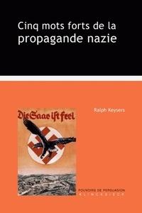 Ralph Keysers - Cinq mots forts de la propagande nazie.