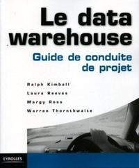 Ralph Kimball et Laura Reeves - le Data Warehouse - Guide de conduite de projet.