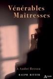 Ralph Ritter - Vénérables maîtresses - A André Breton.