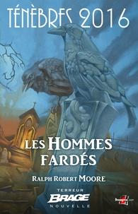 Ralph Robert Moore - Les Hommes fardés - Ténèbres 2016, T1.